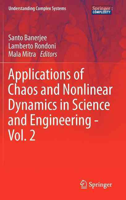 Applications of Chaos and Nonlinear Dynamics in Science and Engineering By Banerjee, Santo (EDT)/ Rondoni, Lamberto (EDT)/ Mitra, Mala (EDT)
